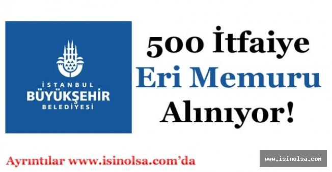 İstanbul Büyükşehir Belediyesi 500 İtfaiye Eri Memuru Alımı Yapıyor!
