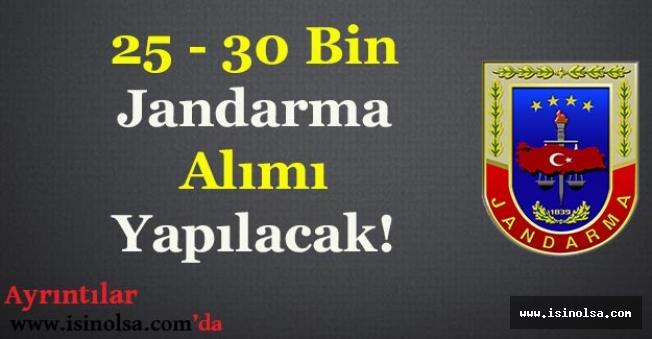 Jandarma Genel Komutanlığı 25 - 30 Bin Askeri Personel Alımı Yapacak!