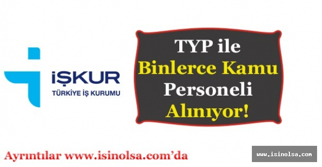 Kamu Kurumları TYP ile Binlerce Kamu Personeli Alıyor! (Özel Şart Yok)