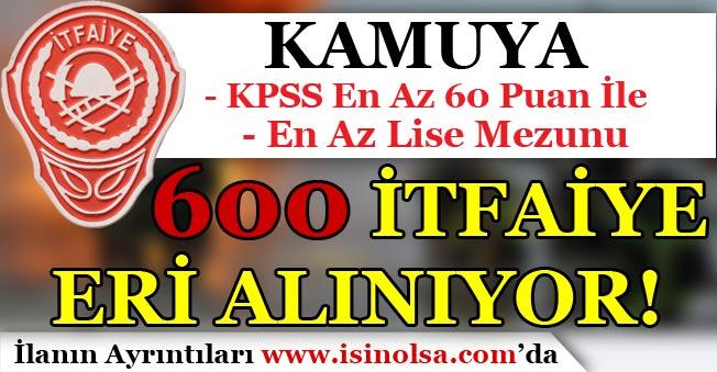 Kamuya KPSS En Az 60 Puan İle 600 İtfaiye Eri Alımı Yapılıyor!