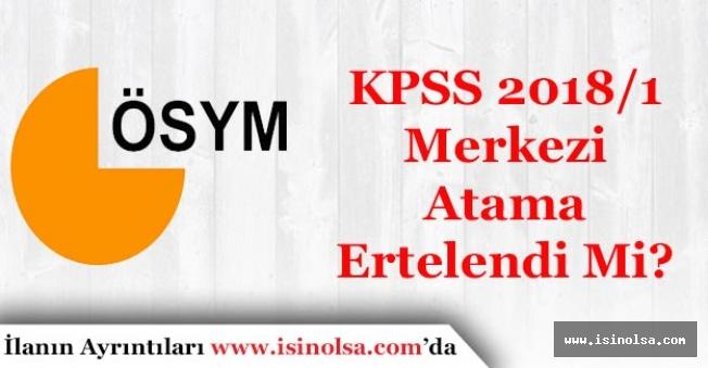 KPSS 2018/1 Merkezi Atama Başvuruları Ertelendi Mi?