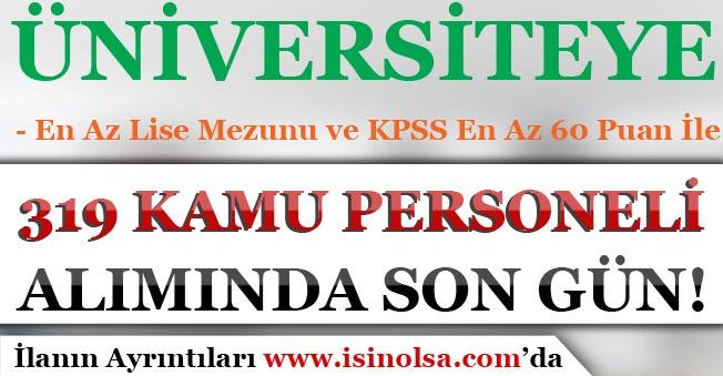 KPSS En Az 60 Puan İle Üniversiteye 319 Personel Alımı Başvurusunda Son Gün!