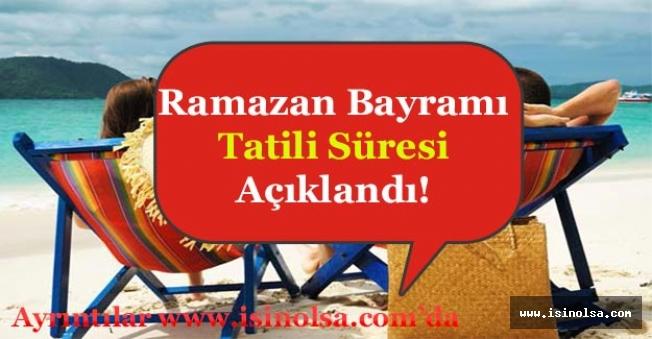 Ramazan Bayramı Tatilinin Kaç Gün Olduğu Duyuruldu! Ekstra Tatil İzni Verilecek Mi?