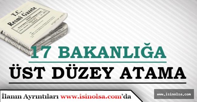 Resmi Gazetede 17 Bakanlığa Üst Düzey Atama Kararı Yayımladı!