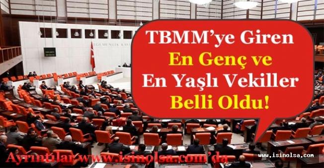 TBMM'ye Giren En Genç ve En Yaşlı Milletvekilleri Duyuruldu!