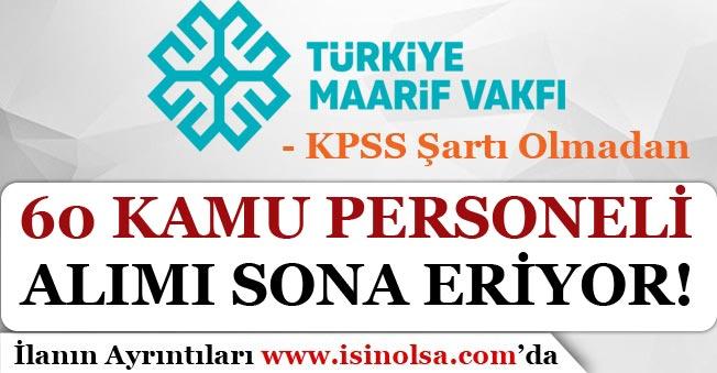 Türkiye Maarif Vakfı 60 Kamu Personeli Başvuruları Sona Eriyor!