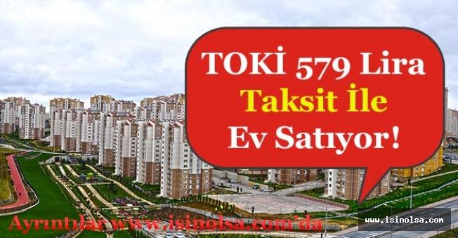 13 Bin Lira Peşinat 579 Lira Taksitle TOKİ 279 Konut Satışı Yapıyor