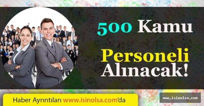 500 Kamu Personeli Alınacak Başvurular Başladı