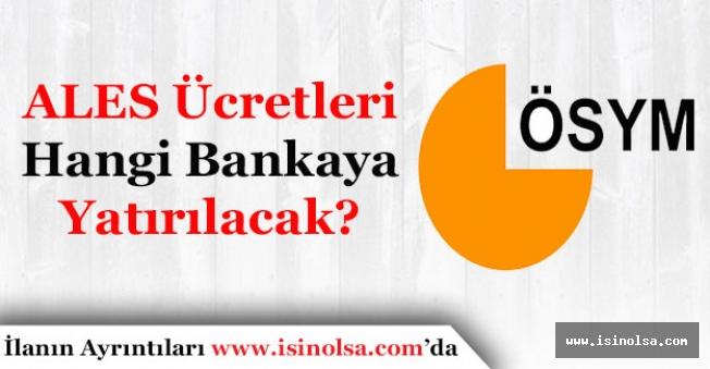 ALES Ücretleri Hangi Bankalara Yatırılacak?