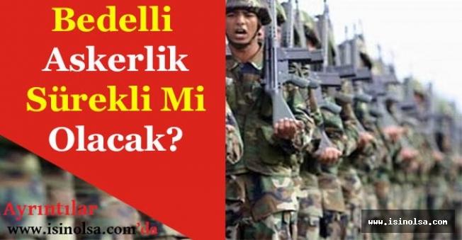 Bedelli Askerlik Sürekli Mi Olacak?