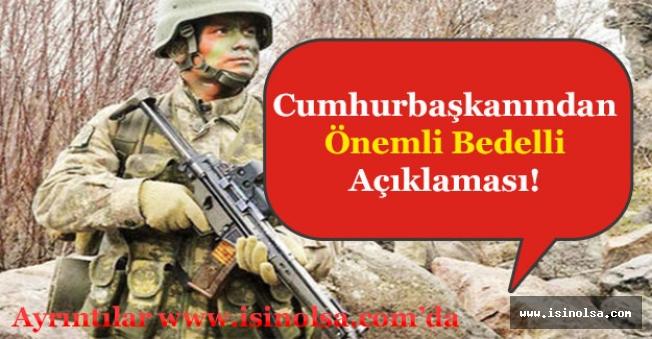 Cumhurbaşkanı Erdoğan'dan Flaş Bedelli Açıklaması!