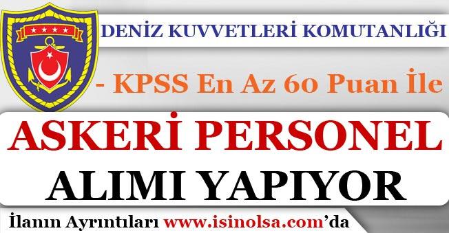 Deniz Kuvvetleri Komutanlığı KPSS En Az 60 Puan İle Askeri Personel Alımı