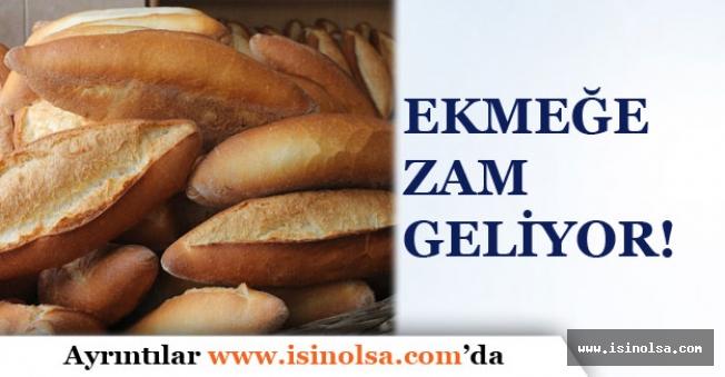 Ekmeğe Zam Gelecek? İşte Yeni Fiyatı