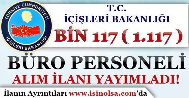 İçişleri Bakanlığı KPSS 60 Puan İle Bin 117 ( 1117 ) Büro Personeli Alım İlanı Yayımladı!