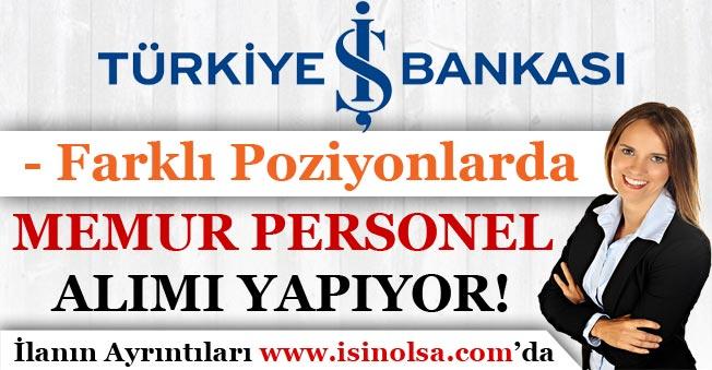 İş Bankası Farklı Pozisyonlarda Memur Personel Alımı Yapıyor