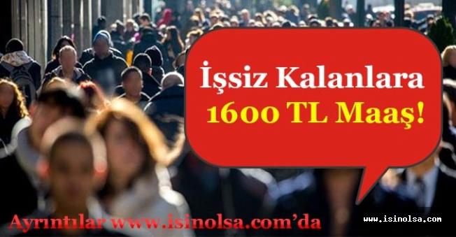 İşsiz Kalanlara 1600 TL Maaş!