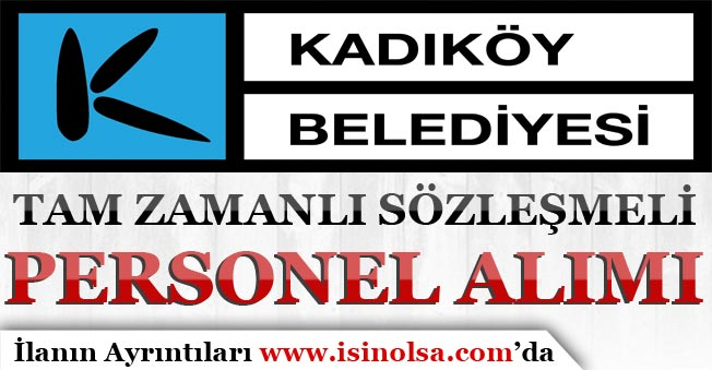 İstanbul Kadıköy Belediyesi Tam Zamanlı Sözleşmeli Personel Alımı Yapıyor