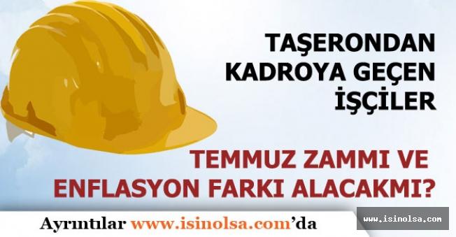 Kadroya Alınan Taşeron İşçiler Temmuz Ayında Zam ve Enflasyon Farkı Alacakmı?
