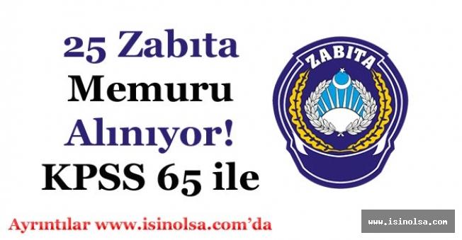 Kamuya 25 Zabıta Memuru Alımı Yapılıyor! KPSS 65 Puan ile