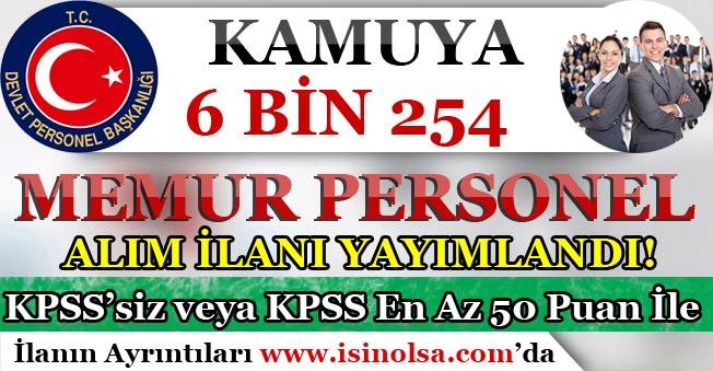 Kamuya 6 Bin 254 Memur Personel Alım İlanı Yayımlandı! KPSS'siz – KPSS En Az 50 Puan