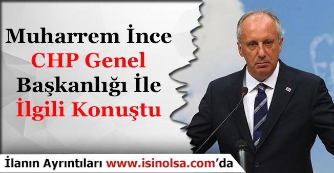 Muharrem İnce CHP Genel Başkanlığı Adaylığı İle İlgili Konuştu