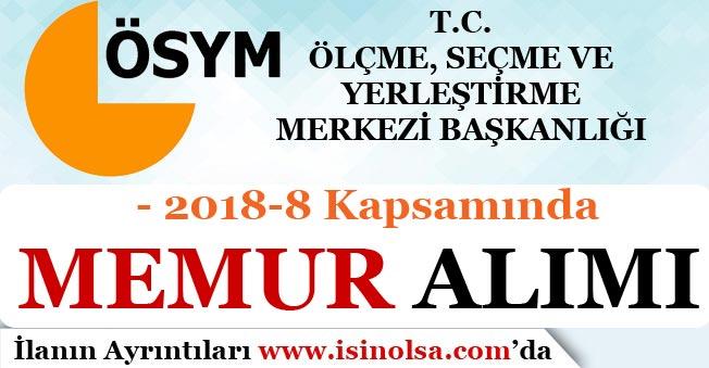 ÖSYM 2018-8 Kapsamında Memur Alım İlanı Yayımladı!