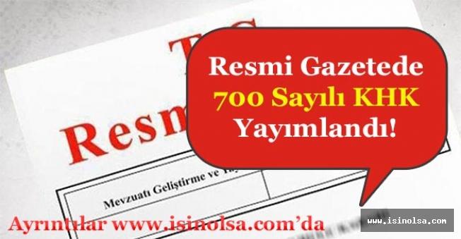 Resmi Gazete'de 700 Sayılı KHK Yayımlandı!
