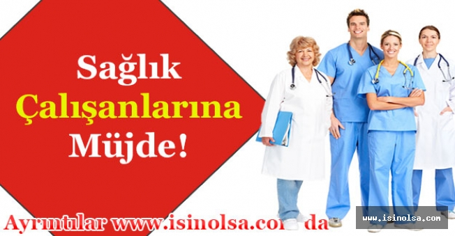Sağlık Çalışanlarına Müjde Geldi!