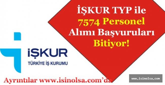 Sınavsız Mezuniyet Şartsız İŞKUR TYP ile 7574 Personel Alımı Bitmek Üzere!