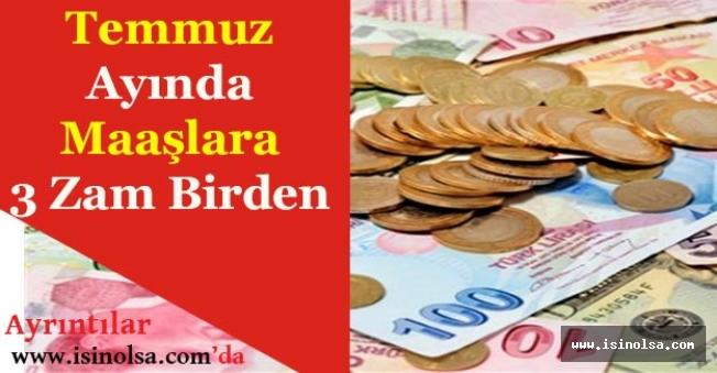 Temmuz Ayında Maaşlara 3 Zam Birden!