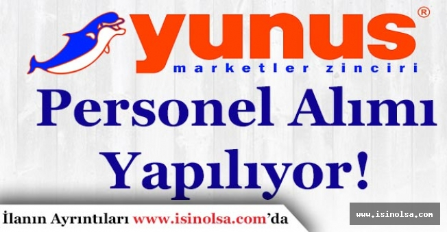 Yunus Marketler Zinciri Personel Alımı Yapıyor!