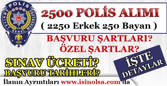 2500 Polis Alımı! Başvuru Şartları! Özel Şartlar! Sınav Ücreti ve Başvuru Kılavuzu! Başvuru Tarihi!
