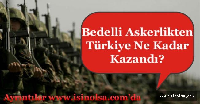 Bedelli Askerlik Başvurularından Türkiye Ne Kadar Kazandı?