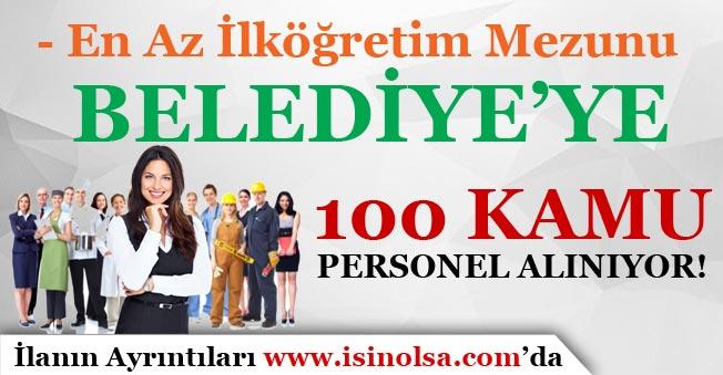 Belediye'ye En Az İlköğretim Mezunu 100 Kamu Personeli Alımı Yapıyor!