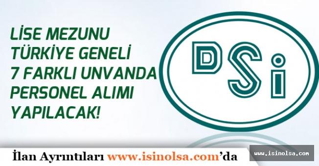 Devlet Su İşleri Lise Mezunu 7 Unvanda Türkiye Geneli Kamu Personeli Alımı Yapacak!