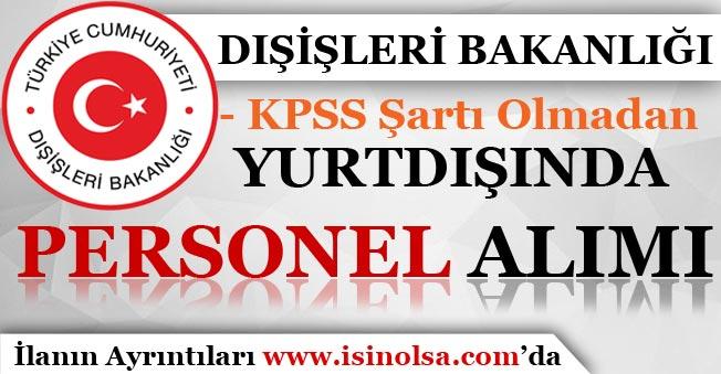 Dışişleri Bakanlığı KPSS Şartı Olmadan Yurtdışında Kamu Personeli Alıyor