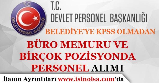 DPB'de Yayımlandı! Belediye'ye KPSS Olmadan Büro Memuru ve Birçok Pozisyonda Personel Alımı