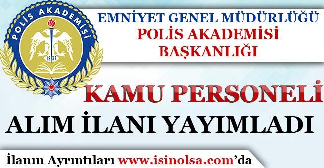 EGM Polis Akademisi Başkanlığı Kamu Personeli Alım İlanı Yayımlandı!