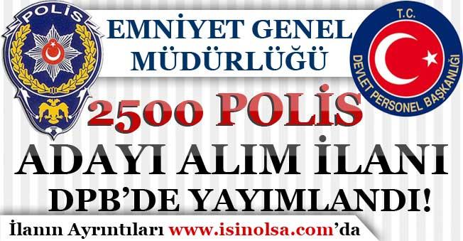 Emniyet Genel Müdürlüğü 2500 Polis Adayı Alım İlanı DPB'de Yayımlandı!