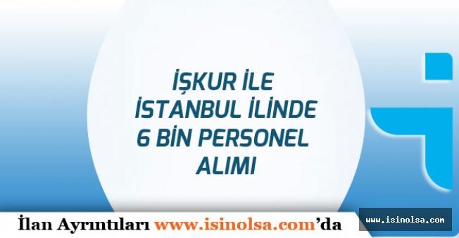 İŞKUR ile İstanbul'da 6 Bin İşçi, Memur ve Personel Alımı Yapılacak!