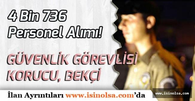 Kamuya ve Firmalara Türkiye Geneli En Az Lise Mezunu 4 Bin 736 Güvenlik Görevlisi, Korucu Alacak!