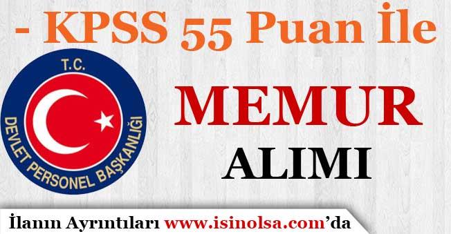 KPSS 55 Puan İle Memur Alımı Yapılıyor! Bay - Bayan