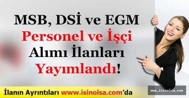 MSB, DSİ ve EGM Personel ve İşçi Alımı İlanları Yayımlandı!