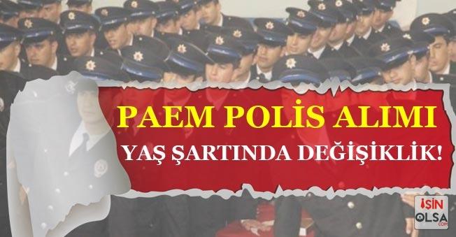 PAEM Polis Alımı Yaş Şartlarında Değişikliğe Gidildi