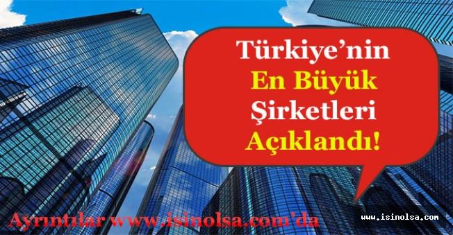 Türkiye'deki En Büyük Şirketler Belli Oldu!