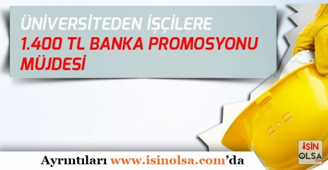 Üniversite 1400 Tl Banka Promosyonu ile Çalışan İşçilerini Sevindirdi!