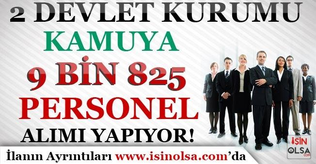 2 Devlet Kurumu Kamuya 9 Bin 825 Kamu Personeli Alımı Yapıyor!