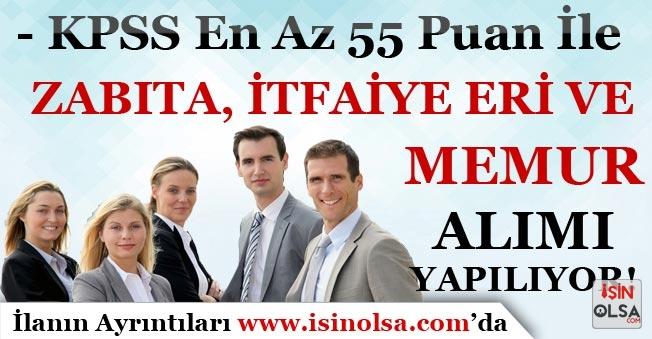 55 KPSS Puanı İle Zabıta, İtfaiye Eri ve Memur Alımı Yapılıyor
