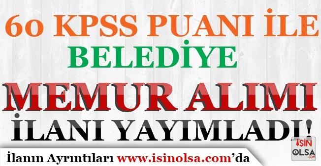 60 KPSS Puanı İle Belediye Memur Alım İlanı Yayımlandı!