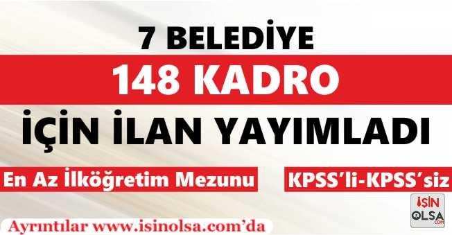 7 Belediye KPSS'li KPSS'siz En Az İlköğretim Mezunu 148 Kadro İçin İlan Yayımladı